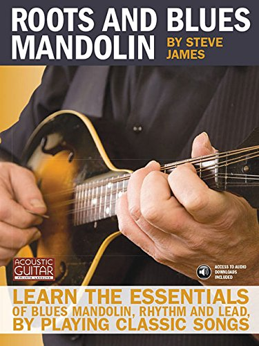 Roots and Blues Mandolin: Learn the Essentials of Blues Mandolin - Rhythm & Lead - By Playing Classic Songs (Acoustic Guitar Private Lessons) (Rhythm Mandolin)