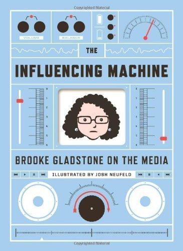 Influencing Machine, The by Brooke Gladstone (May 24 2011)