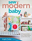 Sew Modern Baby: 19 Projects to Sew from Cuddly Sleepers to Stimulating Toys