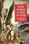 Figures mythiques et visages de l'oeuvre. De la mythocritique à la mythanalyse par Durand