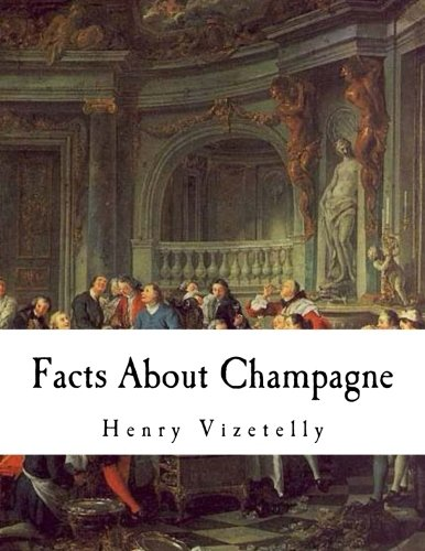 Facts About Champagne: And Other Sparkling Wines by Henry Vizetelly