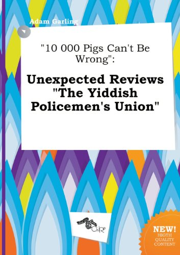 10 000 Pigs Can't Be Wrong: Unexpected Reviews the Yiddish Policemen's Union