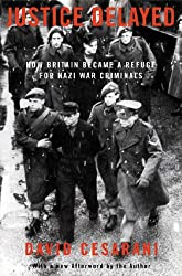 Justice Delayed: How Britain Became A Refuge For Nazi War Crimina: How Britain Became a Refuge for Nazi War Criminals