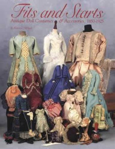Fits and Starts: Antique Doll Costumes & Accessories, 1850-1925