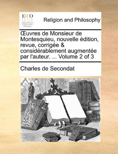 Œuvres de Monsieur de Montesquieu, nouvelle édition, revue, corrigée & considérablement augmentée par l'auteur. ...  Volume 2 of 3 (French Edition) PDF