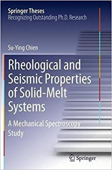Rheological and Seismic Properties of Solid-Melt Systems: A Mechanical Spectroscopy Study (Springer Theses)