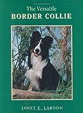 The Versatile Border Collie, Janet E. Larson, 0931866928