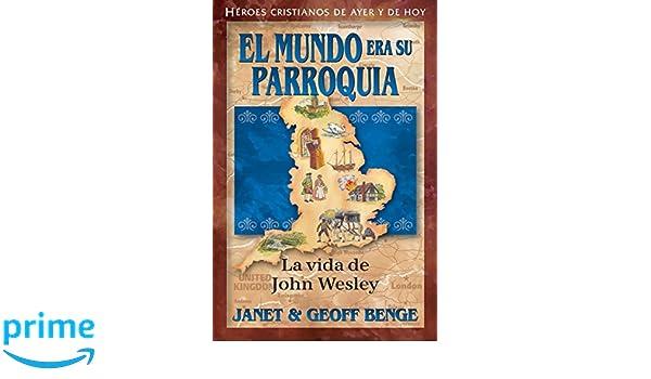 John Wesley (Spanish Edition) El Mundo Era Su Parroquia: La vida de John Wesley (John Wesley: The World His Parish)(Heroes cristianos de ayer y de hoy) ...