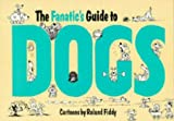 The Fanatic's Guide to Dogs, Roland Fiddy, 1850152721