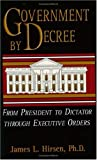 Government by Decree, James L. Hirsen, 1563841665