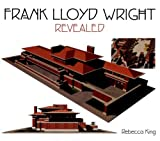 Frank Lloyd Wright Revealed, Rebecca Snelling and Jan Suermondt, 0785820795