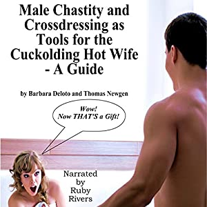 Male Chastity and Crossdressing as Tools for the Cuckolding Hot Wife Audiobook