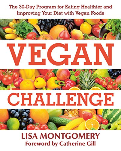 Vegan Challenge: The 30-Day Program for Eating Healthier and Improving Your Diet with Vegan Foods by Lisa Montgomery