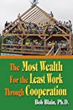The Most Wealth for the Least Work Through Cooperation, Bob Blain, 1418438723