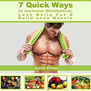 7 Quick Ways to Increase Metabolism, Lose Belly Fat & Build Lean Muscle Audiobook