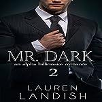 Mr. Dark 2: An Alpha Billionaire Romance   Lauren Landish