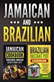 Jamaican Cookbook: Traditional Jamaican Recipes Made Easy & Brazilian Instant Pot Cookbook: Delicious Pressure Cooked Meals Made Fast and Easy
