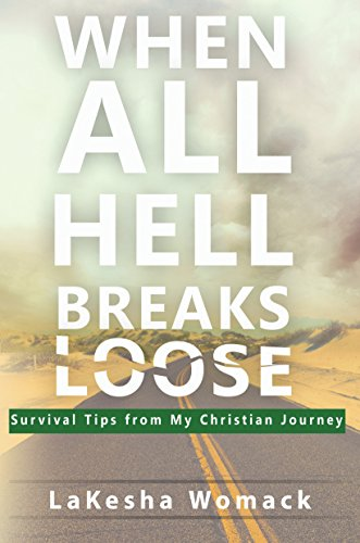 When All Hell Breaks Loose!: Survival Tips from My Christian Journey by [Womack, LaKesha]