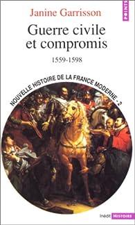 Nouvelle Histoire de la France moderne, tome 2 : Guerre civile et compromis, 1559-1598 par Janine Garrisson