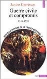 Nouvelle Histoire de la France moderne, tome 2 : Guerre civile et compromis, 1559-1598 par Garrisson