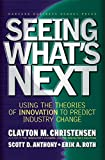 img - for Seeing What's Next: Using Theories of Innovation to Predict Industry Change book / textbook / text book