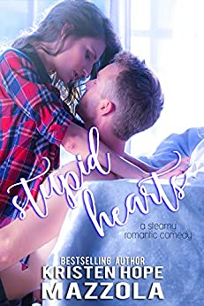 Stupid Hearts: A Steamy Romantic Comedy by [Mazzola, Kristen Hope]