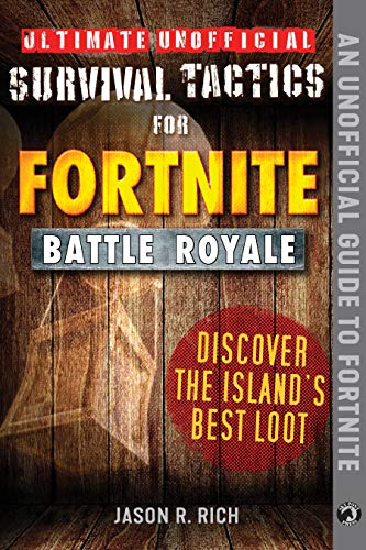 Pdf Teen Ultimate Unofficial Survival Tactics for Fortnite Battle Royale: Discover the Island's Best Loot (Ultimate Survival Tactics for Fortnite B)