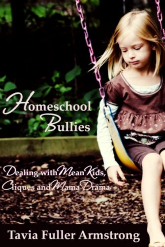Homeschool Bullies: Dealing with Mean Kids, Cliques and Mama Drama