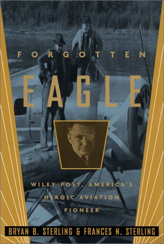 (Forgotten Eagle: Wiley Post, America's Heroic Aviation Pioneer)
