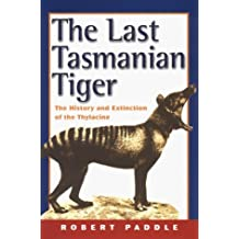 The Last Tasmanian Tiger: The History and Extinction of the Thylacine