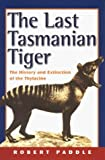 The Last Tasmanian Tiger, Robert Paddle, 0521782198