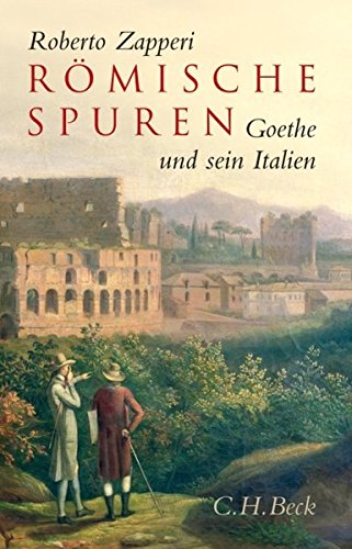 Römische Spuren: Goethe und sein Italien