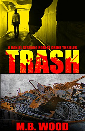 Trash: A Daniel Seranno Robles Crime Thriller (Book Two): A Sordid Tale of Diabolical Corporate Environmental Crime