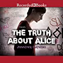 The Truth about Alice Audiobook by Jennifer Mathieu Narrated by Saskia Maarleveld, Graham Halstead, Ali Ahn, Michael Bakkensen, Elizabeth Morton