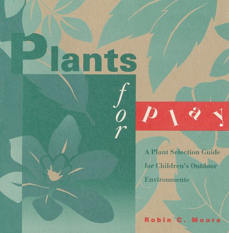 Plants for Play: A Plant Selection Guide for Children's Outdoor Environments