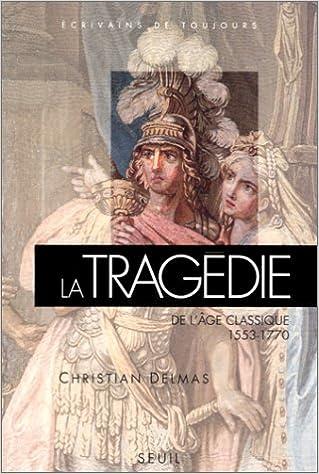Téléchargez gratuitement des livres en ligne La tragédie de l'âge classique : 1553-1770 CHM