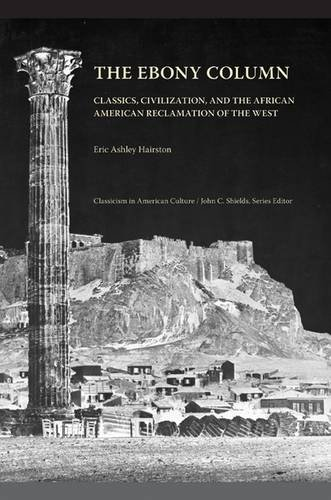 Search : The Ebony Column: Classics, Civilization, and the African American Reclamation of the West (Classicism in American Culture)