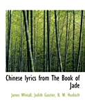 Chinese Lyrics from the Book of Jade, James Whitall and Judith Gautier, 1140057243