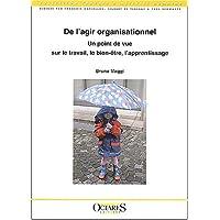 De l'Agir Organisationnel: Point Vue Sur Travail,bien-etre