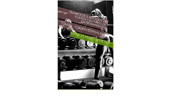 Tecnica de Ejercicios de Fuerza y Rutinas de Entrenamiento (ILUSTRADO): TOMO II - EDICIÓN DORSALES eBook: NICOLAS MARIO DI PIETRO: Amazon.es: Tienda Kindle