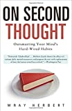 Book cover for On Second Thought: Outsmarting Your Mind's Hard-Wired Habits