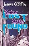 Sister Lost, Sister Found, Jeanne G'Fellers, 1594930562
