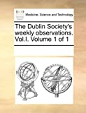 The Dublin Society's Weekly Observations, See Notes Multiple Contributors, 117022184X