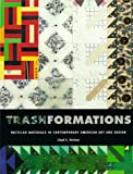 Trashformations: Recycled Materials in Contemporary American Art and Design