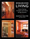 Organized Living: Clutter-Clearing Strategies and Creative Storage Solutions