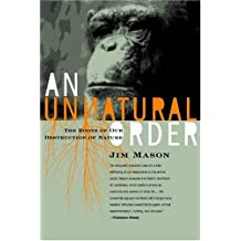 An Unnatural Order: Roots of Our Destruction of Nature by Jim Mason (2004-09-01)