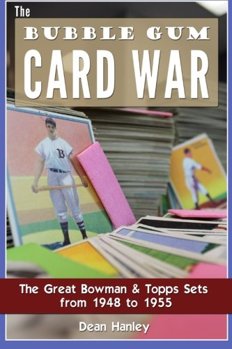 The Bubble Gum Card War: The Great Bowman & Topps Sets from 1948 to 1955