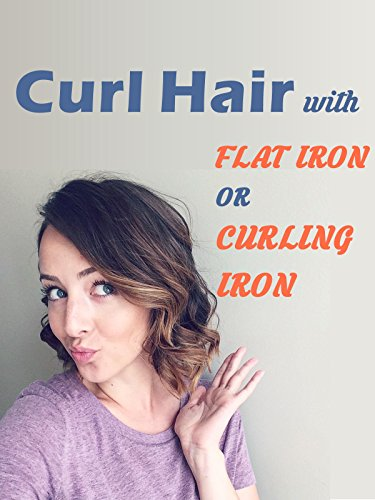Curl Hair with Flat Iron or Curling Iron