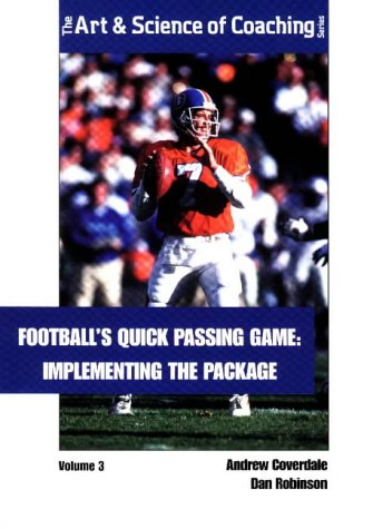 Football's Quick Passing Game : Implementing the Package (Football's Quick Passing Game , Vol 3) Quick Passing Game