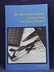 Be Your Own Boss: Starting Your Veterinary Practice